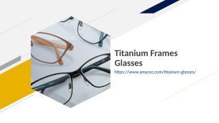 Titanium Frames Glasses.ppt